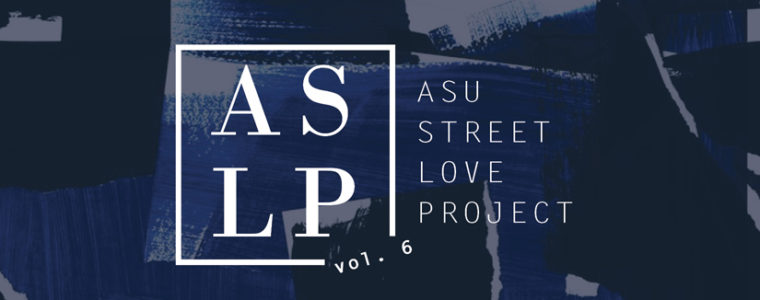 ASU Street Love Project vol. 6